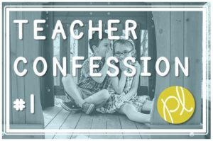 Teacher Confession #1