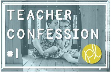 Teacher Confession #1