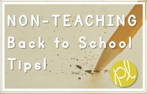 NON-Teaching Back to School Tips!