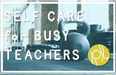 Self Care for Busy Teachers