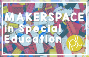 Makerspace in Special Education