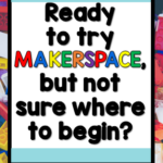Is makerspace right for your students? Read more and decide! From Positively Learning Blog