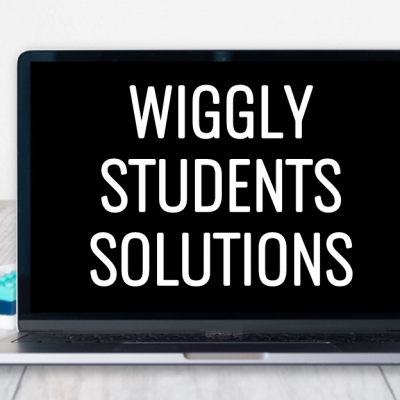 What to do with Wiggly Students