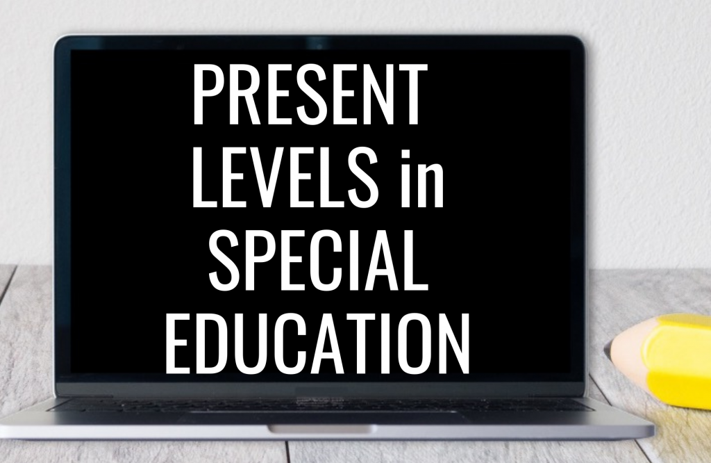 What are present levels in special education? Here are helpful tips for writing Present Levels of Performance for IEPs.